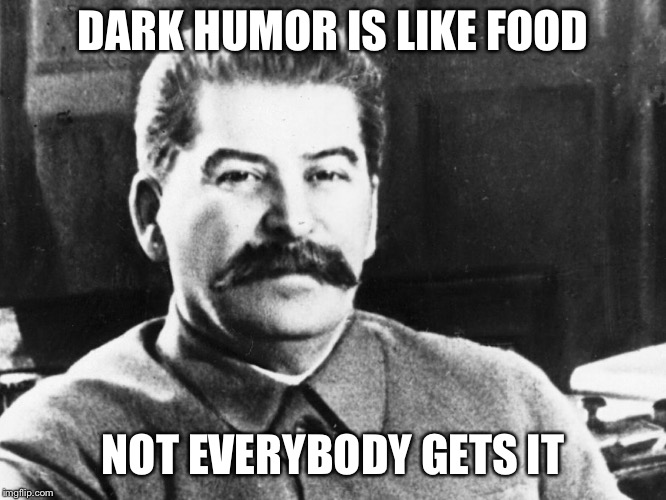 Image result for dark humor is like food, not everybody gets it