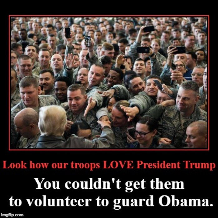 Look how our troops LOVE President Trump! | Look how our troops LOVE President Trump | You couldn't get them to volunteer to guard Obama. | image tagged in maga,troops love president trump | made w/ Imgflip demotivational maker