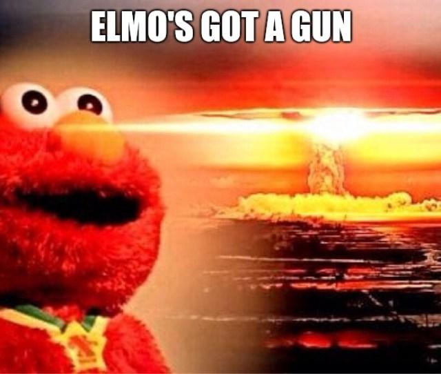 Elmo Nuclear Explosion Elmos Got A Gun Image Tagged In Elmo Nuclear Explosion