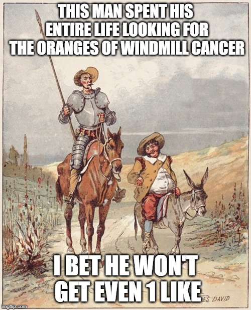 Windmill Cancer Meme : windmill, cancer, Donald, Quixote, Imgflip