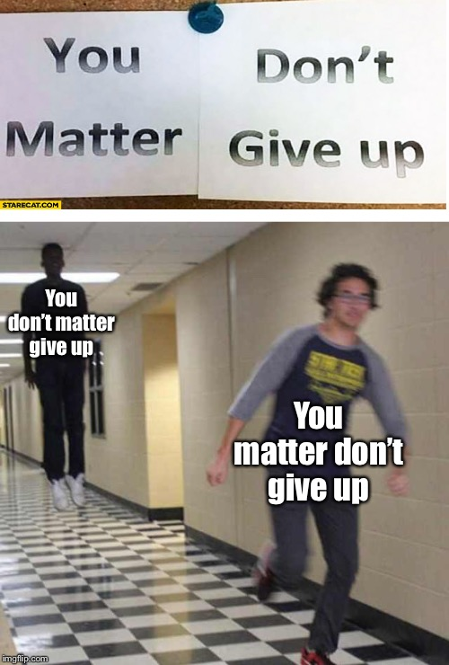 Don't Give Up Meme : don't, Matter, Don't, Imgflip