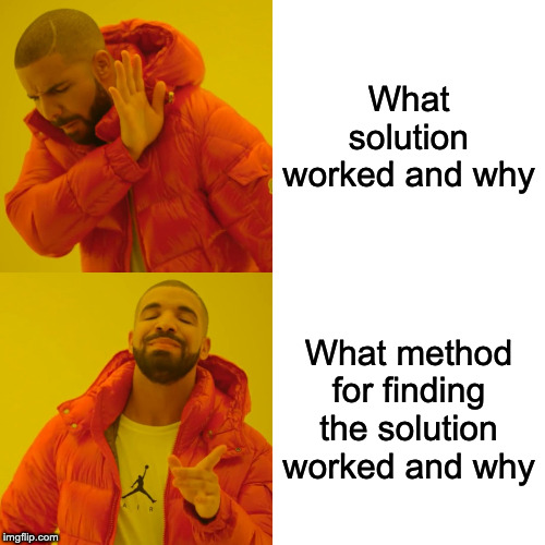 Drake Hotline Bling Meme | What solution worked and why What method for finding the solution worked and why | image tagged in memes,drake hotline bling | made w/ Imgflip meme maker