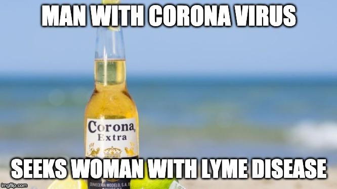 Man with Corona Virus seeks woman with Lyme Disease. - Imgflip
