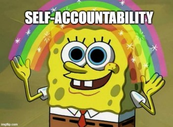 Self-accountability is often imaginary.