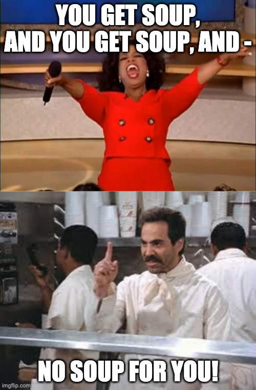 No Soup For You Meme : Image, Tagged, Soup,memes,oprah, A,seinfeld,boom, Imgflip