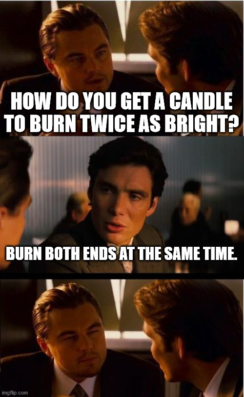 Burning The Candle At Both Ends Meme : burning, candle, Inception, Imgflip