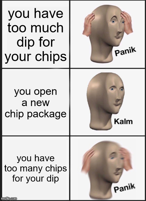 Got Too Much Dip On Your Chip : Chips, Imgflip