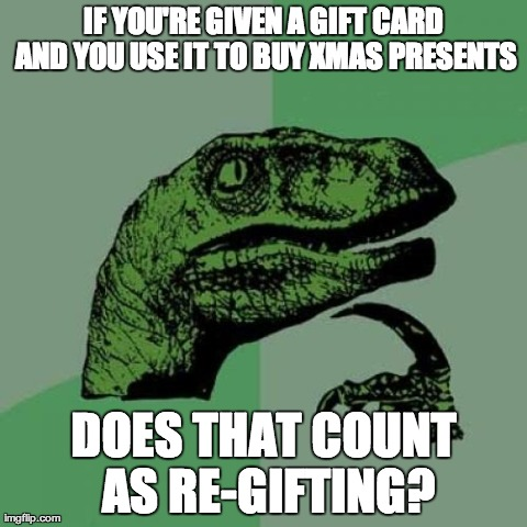 Philosoraptor on Re-Gifting.