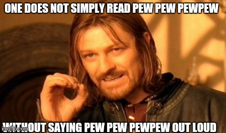One Does Not Simply read pew pew pewpew