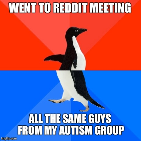 Not that I ever go to meetings, though..