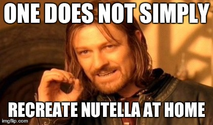 Boromir has something to say about all these people trying to make Nutella at home