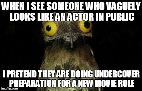 This is a result of watching too many movies