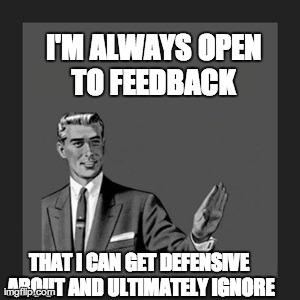 I'm Always Open to Feedback