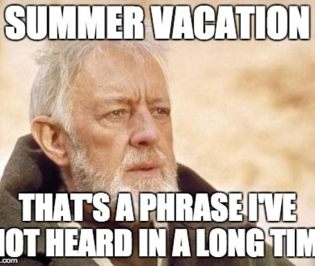 Obi Wan Kenobi Meme Summer Vacation Thats A Phrase Ive Not Heard In