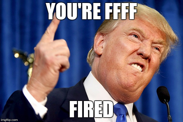 Image result for trump you're fired meme