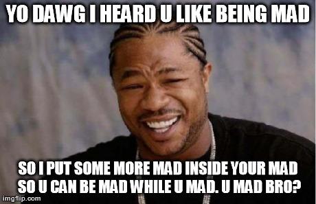 Yo Dawg Heard You