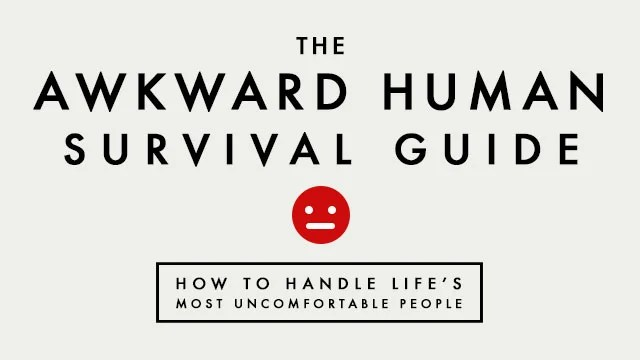 The Awkward Human Survival Guide: How to Handle Life's