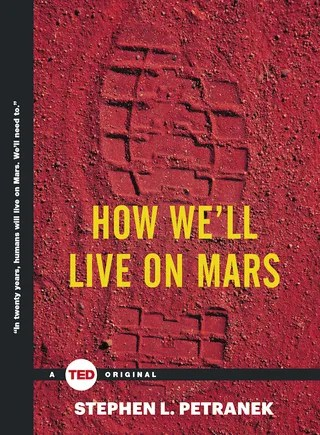 How We'll Live on Mars: A Manifesto for Colonizing the Red Planet