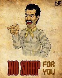No Soup For You Meme :