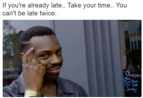 roll safe meme about how if you are late, take your time, you can't be late twice