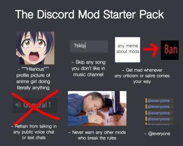 """The Discord Mod Starter Pack 7skip) Ban any meme about mods - Skip any song you don't like in Hillarious"""" Get mad whenever any criticism or satire comes music channel profile picture of anime girl doing literally anything your way eeveryone leveryone lEeveryone lGeveryone Gonral 1 - Refrain from talking in any public voice chat or text chats Never wam any other mods @everyone who break the rules Product Text Advertising Website Font"""