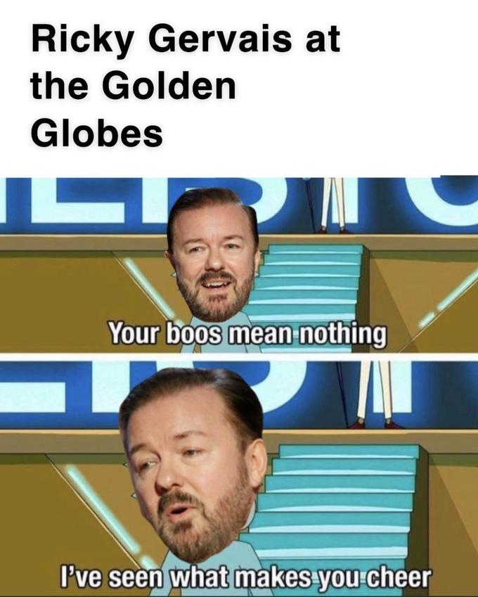 Ricky Gervais at the Golden Globes Your boos mean nothing I've seen what makes you cheer Dan Harmon Rick and Morty Facial expression