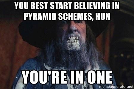 YOU BEST START BELIEVING IN PYRAMID SCHEMES, HUN YOU'RE IN ONE memegenerator.net Photo caption Internet meme Beard Facial hair