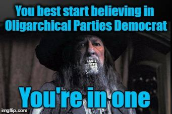 You best start believing in Oligarchical Parties Democrat You're in one imgflip.com Beard Photo caption Facial hair Text Photography Human