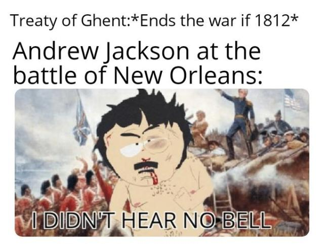 Treaty of Ghent:*Ends the war if 1812* Andrew Jackson at the battle of New Orleans: A DIDN'T HEAR NO BELL Battle of New Orleans War of 1812 Text Line