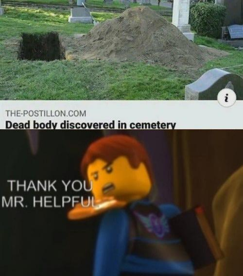 i THE-POSTILLON.COM Dead body discovered in cemetery THANK YOU MR. HELPFUL