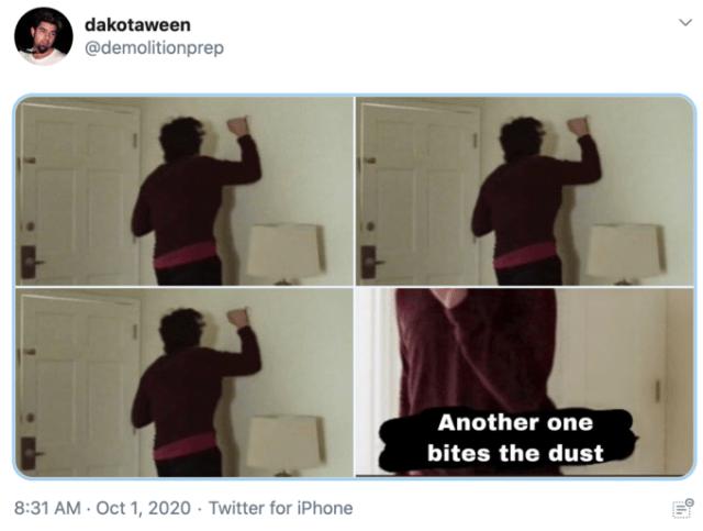 dakotaween @demolitionprep Another one bites the dust 8:31 AM · Oct 1, 2020 · Twitter for iPhone Text Shoulder Arm