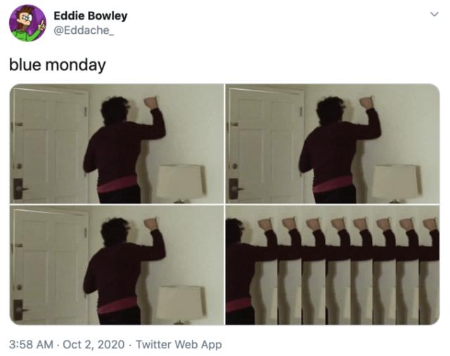 Eddie Bowley @Eddache_ blue monday 3:58 AM · Oct 2, 2020 · Twitter Web App > Product Text
