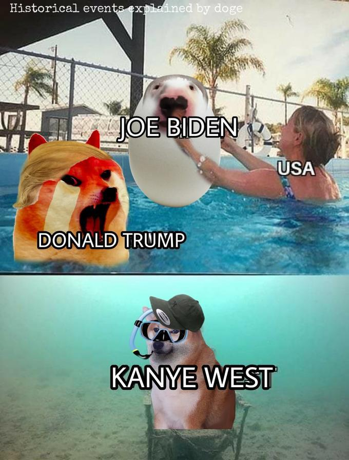 Historical events explained by doge JOE BIDEN USA DONALD TRUMP KANYE WEST Photo caption Fun Vacation Leisure Photography Summer
