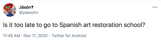 Jäsón? 000 @yaesohn Is it too late to go to Spanish art restoration school? 11:45 AM · Nov 11, 2020 · Twitter for Android Text Font White Product Line Logo Beauty Document Brand Paper