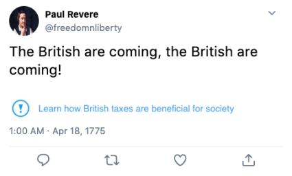 Paul Revere @freedomnliberty The British are coming, the British are coming! ! Learn how British taxes are beneficial for society 1:00 AM · Apr 18, 1775 Text Font Line