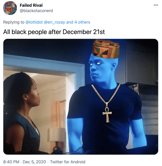 Failed Rival MEGAN ALON @blackotaconerd 000 Replying to @lottidot @eri_rozay and 4 others All black people after December 21st 8:40 PM · Dec 5, 2020 · Twitter for Android 5533333 Blue Shoulder Electric blue Cobalt blue Neck Azure Majorelle blue