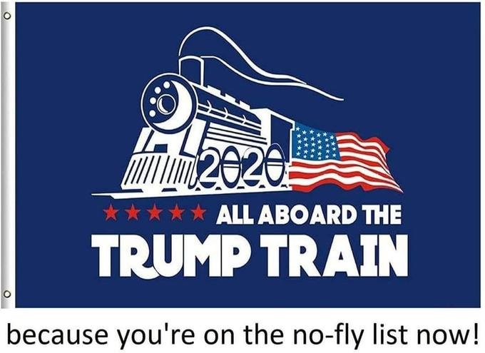 2020 ★★★* ALL ABOARD THE TRUMP TRAIN because you're on the no-fly list now! Line Font Flag of the united states Slope Flag