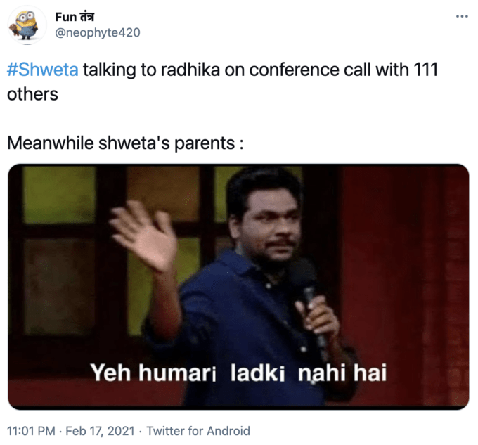 Fun तंत्र @neophyte420 ... #Shweta talking to radhika on conference call with 111 others Meanwhile shweta's parents : Yeh humari ladki nahi hai 11:01 PM · Feb 17, 2021 · Twitter for Android Microphone Gesture Font Sleeve Adaptation Tie Technology