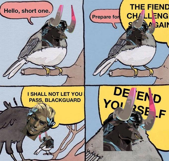 THE FIEND Prepare for CH/ LLENGI S A GAIN Hello, short one. DE END YO! SE F I SHALL NOT LET YOU PASS, BLACKGUARD Bird Vertebrate Organism Cartoon Mammal Beak Adaptation Font