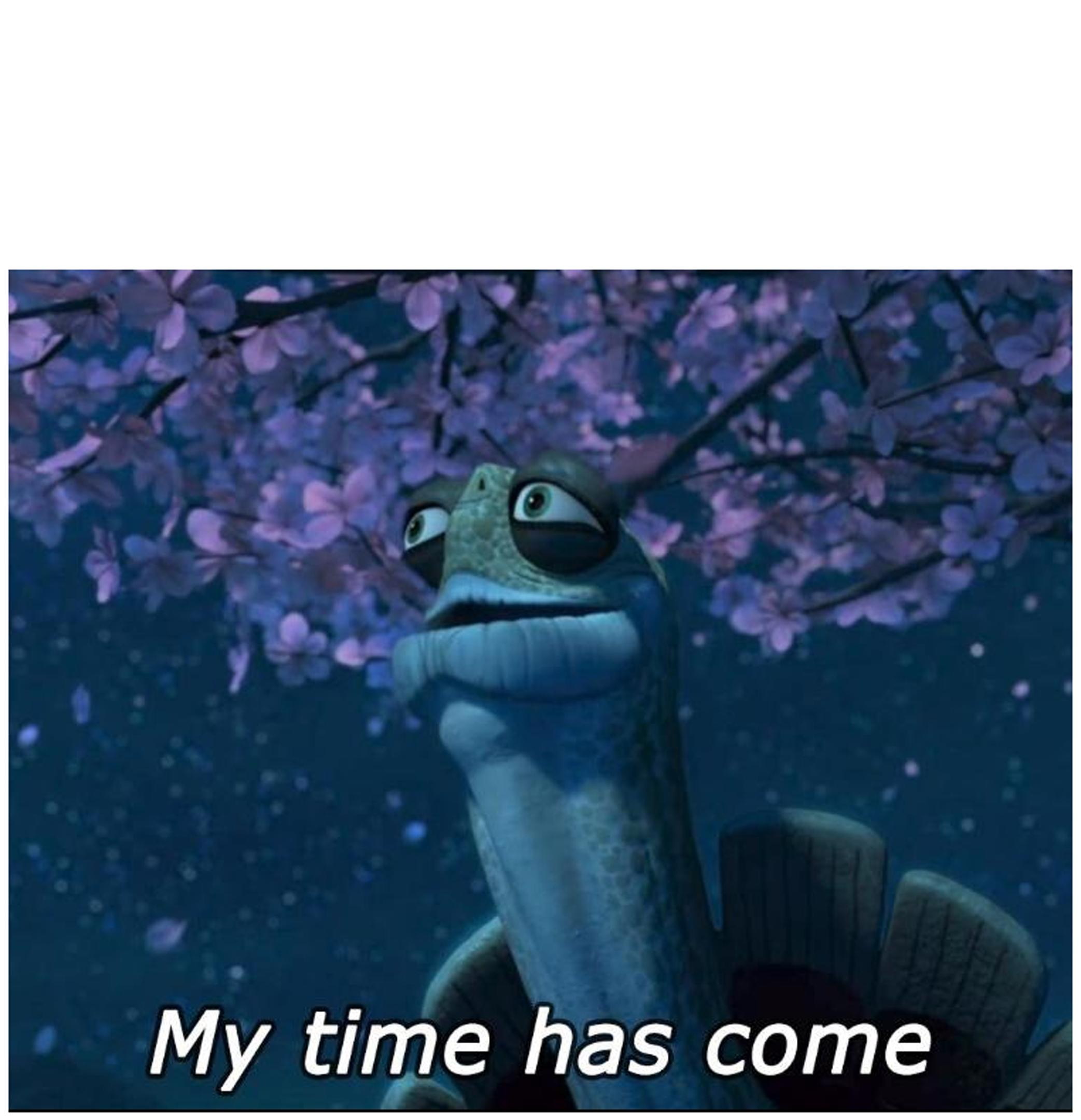 Format | My Time Has Come | Know Your Meme