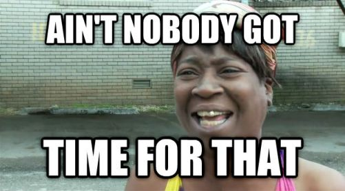 Image result for aint nobody got time for that