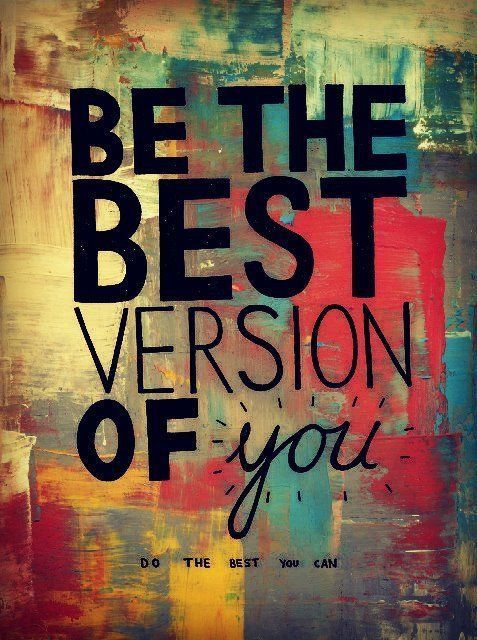 Be The Best Version Of You Do The Best You Can Quotes