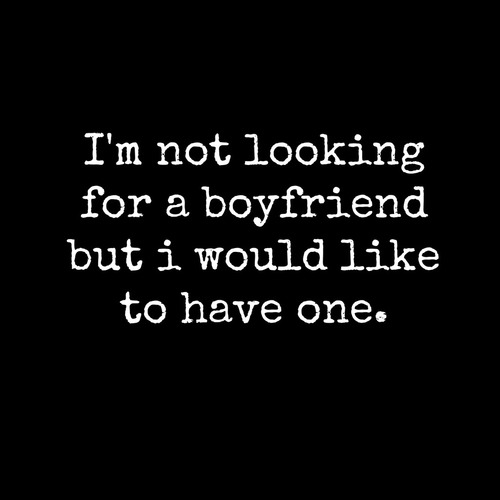 I'm not looking for a boyfriend but I would like to have ...