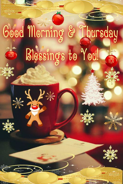Good Morning & Thursday Blessings To You! Christmas