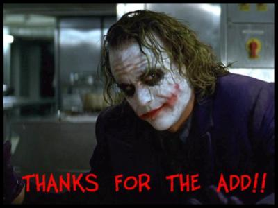 The Joker Thanks For The Add Thanks For The Add