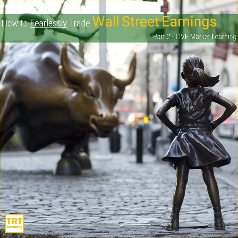 Yes! Send Me the Video – How to Fearlessly Trade Wall Street Earnings  – Part 2 – LIVE Market Learning