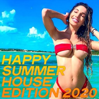 Happy Summer House Edition 2020 (Happy House Music Edition Summer 2020) (2020)