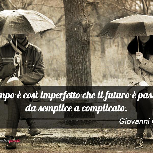 Immagine con frase tempo di Giovanni Govoni  Il tempo  cos imperfetto che il futuro