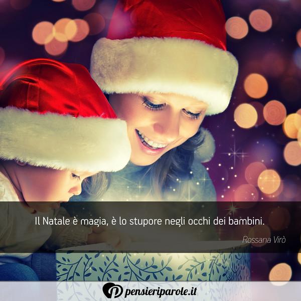 Gli auguri di natale per … Il Natale E Magia E Lo Stupore Rossana Viro Pensieriparole
