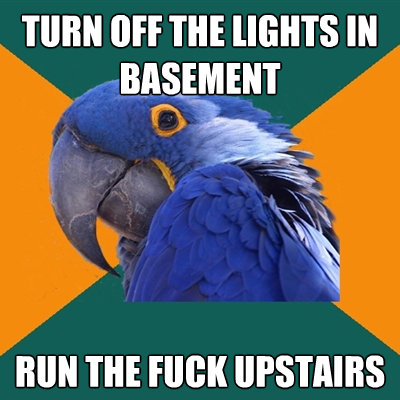 Paranoid Parrot - turn off the lights in basement run the ..
